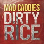 Mad Caddies, Dirty Rice