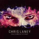 Chris Laney, Only Come Out At Night