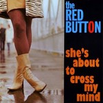 The Red Button, She's About to Cross My Mind