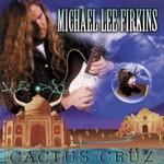 Michael Lee Firkins, Cactus Cruz