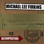 Michael Lee Firkins, Decomposition