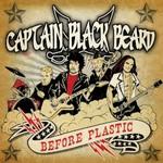 Captain Black Beard, Before Plastic