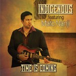 Indigenous, Time Is Coming