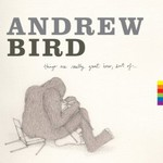Andrew Bird, Things Are Really Great Here, Sort Of...