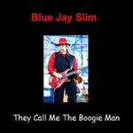 Blue Jay Slim, They Call Me The Boogie Man