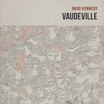 Inigo Kennedy, Vaudeville