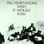 The Temptations, Wish It Would Rain