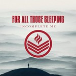For All Those Sleeping, Incomplete Me