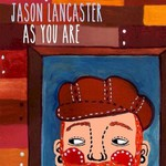 Jason Lancaster, As You Are