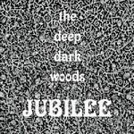 The Deep Dark Woods, Jubilee