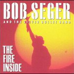 Bob Seger & The Silver Bullet Band, The Fire Inside