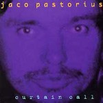 Jaco Pastorius, Curtain Call