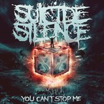 Suicide Silence, You Can't Stop Me
