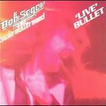 Bob Seger & The Silver Bullet Band, Live Bullet