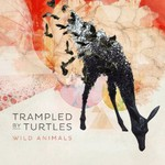 Trampled by Turtles, Wild Animals
