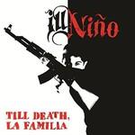 Ill Nino, Till Death, La Familia