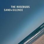 The Rosebuds, Sand + Silence