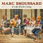 Marc Broussard, A Life Worth Living