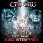 Ces Cru, Codename: Ego Stripper