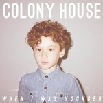 Colony House, When I Was Younger