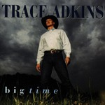 Trace Adkins, Big Time