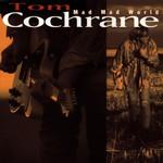 Tom Cochrane, Mad Mad World