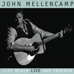 John Mellencamp, Life, Death, Live and Freedom