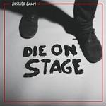Hostage Calm, Die On Stage