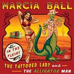 Marcia Ball, The Tattooed Lady And The Alligator Man