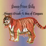 Bonnie Prince Billy, Singer's Grave A Sea Of Tongue