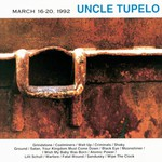 Uncle Tupelo, March 16-20, 1992