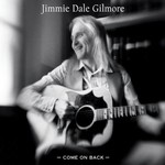 Jimmie Dale Gilmore, Come On Back