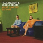 Paul Heaton & Jacqui Abbott, What Have We Become