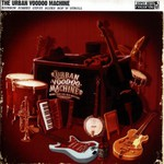 The Urban Voodoo Machine, Bourbon Soaked Gypsy Blues Bop 'n' Stroll