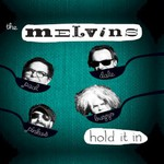 The Melvins, Hold It In