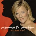 Claire Martin, Too Darn Hot!
