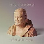 Fritz Kalkbrenner, Ways Over Water