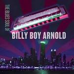 Billy Boy Arnold, The Blues Soul Of Billy Boy Arnold