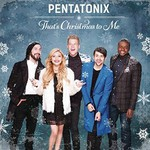 Pentatonix, That's Christmas To Me