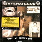 Eyehategod, Take As Needed for Pain