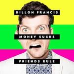 Dillon Francis, Money Sucks, Friends Rule