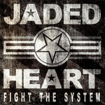 Jaded Heart, Fight The System