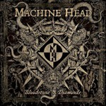 Machine Head, Bloodstone & Diamonds