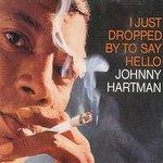 Johnny Hartman, I Just Dropped By to Say Hello