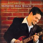 Monster Mike Welch, Just Like It Is