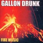 Gallon Drunk, Fire Music