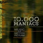 10,000 Maniacs, Music From The Motion Picture