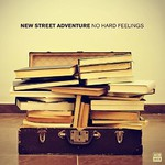 New Street Adventure, No Hard Feelings