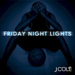 J. Cole, Friday Night Lights