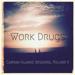 Work Drugs, Cayman Islands Sessions, Volume II